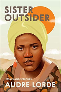 Sister Outsider Essays and Speeches by Audre Lorde             (DTH)