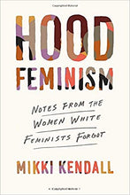 Load image into Gallery viewer, Hood Feminism: Notes from the Women that a Movement Forgot - Hardcover