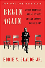 Load image into Gallery viewer, Begin Again: James Baldwin's America and Its Urgent Lessons for Our Own - Hardcover