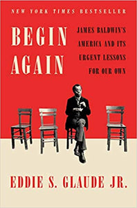 Begin Again: James Baldwin's America and Its Urgent Lessons for Our Own - Hardcover