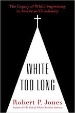 Load image into Gallery viewer, White Too Long: The Legacy of White Supremacy in American Christianity - Hardcover