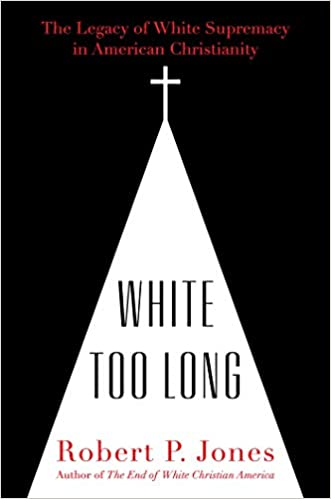 White Too Long: The Legacy of White Supremacy in American Christianity - Hardcover