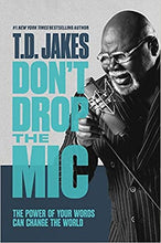 Load image into Gallery viewer, Don't Drop the Mic: The Power of Your Words Can Change the World by TD Jakes (Hardcover) - DTH