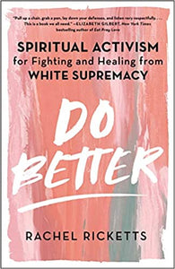 Do Better: Spiritual Activism for Fighting and Healing from White Supremacy - Hardcover