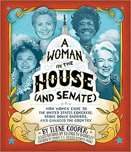 A Woman in the House (and Senate): How Women Came to the United States Congress, Broke Down Barriers, and Changed the Country-Hardcover