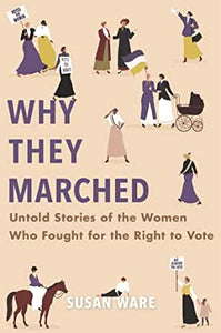 Why They Marched: Untold Stories of the Women Who Fought for the Right to Vote - Hardcover