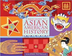 A Kid's Guide to Asian American History: More than 70 Activities (A Kid's Guide series)
