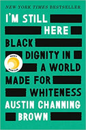 I'm Still Here: Black Dignity in a World Made for Whiteness - Hardcover