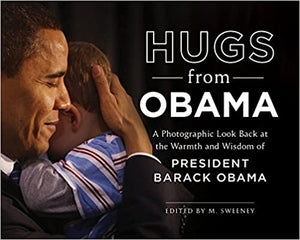 Hugs from Obama: A Photographic Look Back at the Warmth and Wisdom of President Barack Obama - Hardcover