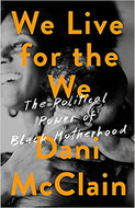 We Live for the We: The Political Power of Black Motherhood - Hardcover