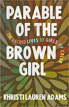 Load image into Gallery viewer, Parable of the Brown Girl: The Sacred Lives of Girls of Color