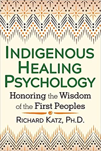 Indigenous Healing Psychology: Honoring the Wisdom of the First Peoples