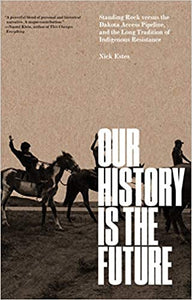 Our History Is the Future: Standing Rock Versus the Dakota Access Pipeline, and the Long Tradition of Indigenous Resistance - Hardcover