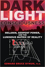 Load image into Gallery viewer, Dark Light Consciousness: Melanin, Serpent Power, and the Luminous Matrix of Reality