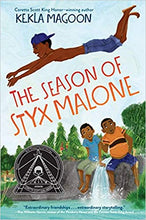 Load image into Gallery viewer, The Season of Styx Malone - Hardcover (*Teachers Pick)