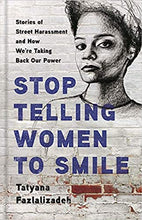 Load image into Gallery viewer, Stop Telling Women to Smile: Stories of Street Harassment and How We're Taking Back Our Power - Hardcover