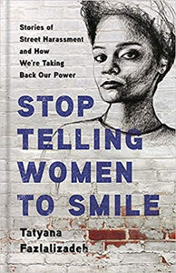 Stop Telling Women to Smile: Stories of Street Harassment and How We're Taking Back Our Power - Hardcover
