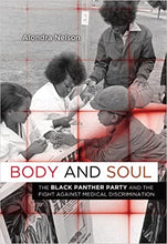 Load image into Gallery viewer, Body and Soul: The Black Panther Party and the Fight against Medical Discrimination