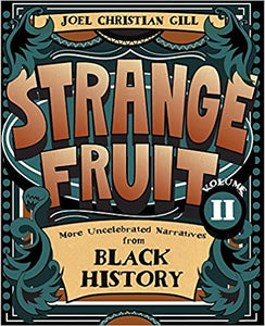 Strange Fruit, Volume II: More Uncelebrated Narratives from Black History (2)