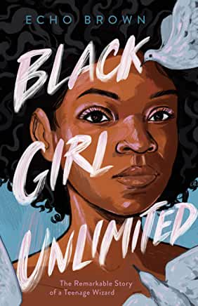 Black Girl Unlimited: The Remarkable Story of a Teenage Wizard - Hardcover