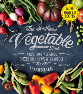 The Southern Vegetable Book: A Root-to-Stalk Guide to the South's Favorite Produce