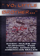 Yo, Little Brother . . . Basic Rules of Survival for Young African American Males