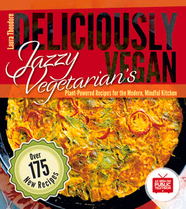 Jazzy Vegetarian's Deliciously Vegan Plant-Powered Recipes for the Modern, Mindful Kitchen