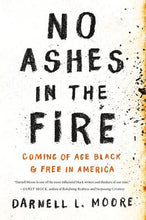 Load image into Gallery viewer, No Ashes in the Fire: Coming of Age Black and Free in America - Hardcover