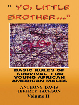 Yo, Little Brother . . . Volume II Basic Rules of Survival for Young African American Males