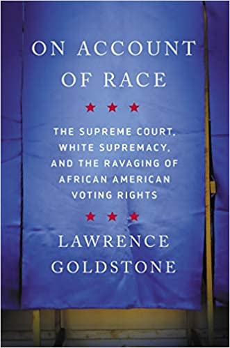 On Account of Race: The Supreme Court, White Supremacy, and the Ravaging of African American Voting Rights - Hardcover