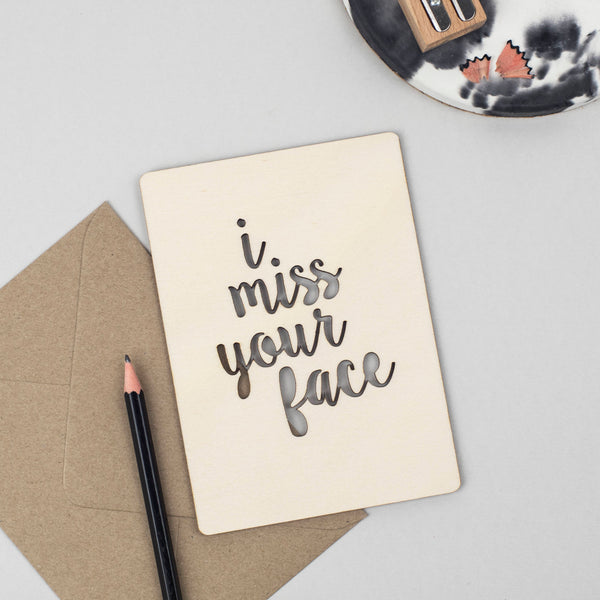 I MISS YOUR FACE WOODEN CARD