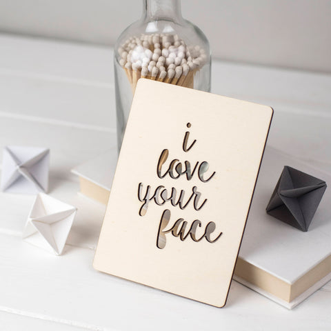 I LOVE YOUR FACE WOODEN CARD