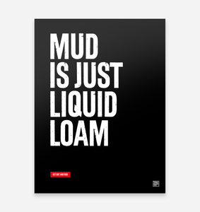 """Mud is just liquid loam"" Special Edition Art Print"