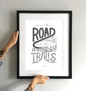 Leave the Road Take the Trails Art Print