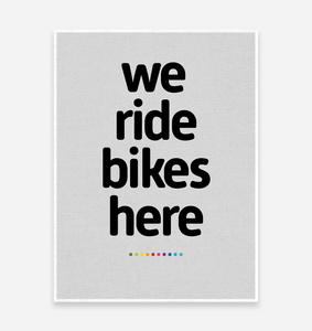 We Ride Bikes Here Art Print - TrailMaps.co.uk