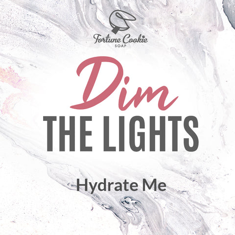 DIM THE LIGHTS Hydrate Me