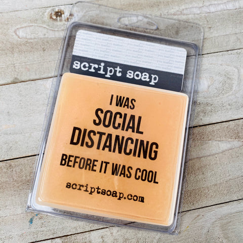 I WAS SOCIAL DISTANCING BEFORE IT WAS COOL Script Soap