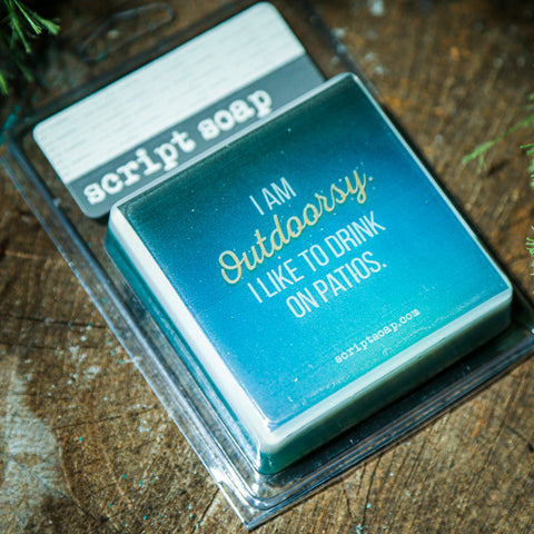 I AM OUTDOORSY. I LIKE TO DRINK ON PATIOS. Script Soap