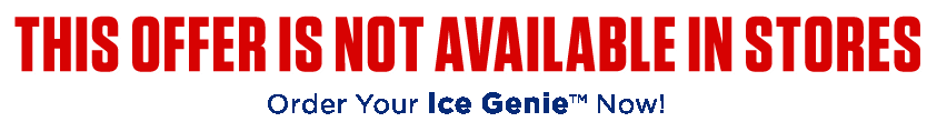 order your Ice Genie™ now!