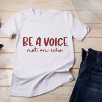 Be a Voice Not An Echo Unisex T Shirt - Little Mary and Jane