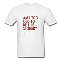 Am I Too Old To Be This Stoned T Shirt - Little Mary and Jane
