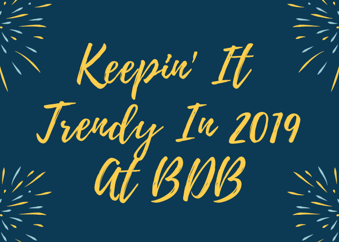 Keepin' It Trendy In 2019 At BDB