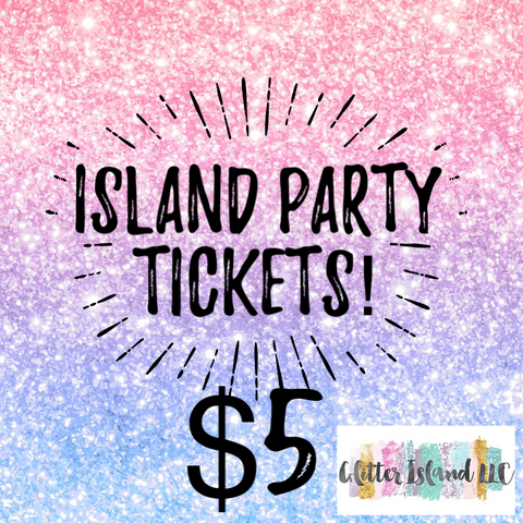 Island Party Tickets (Read Description)