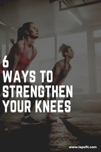 6 ways to strengthen your knees