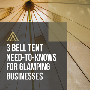 3 things you should know when buying Bell Tents for your new Glamping business