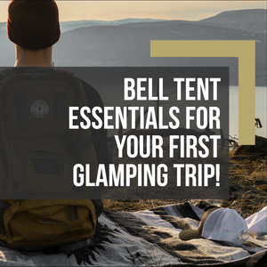 What To Bring On Your Bell Tents On Your First Glamping Trip