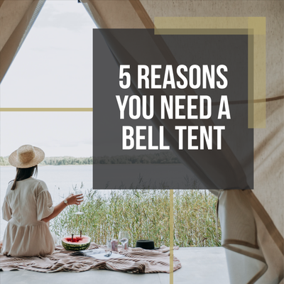 5 Reasons Why You Need To Own A Bell Tent UK