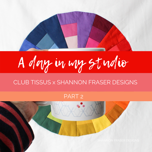 A day in my studio | Club Tissus x Shannon Fraser Designs Part 2