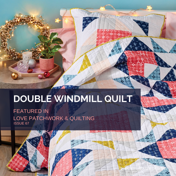 Double Windmill Quilt + Pillow featured in Love Patchwork & Quilting Magazine Issue 67