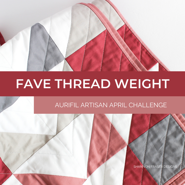 Favourite Thread Weight | April Aurifil Artisan Challenge